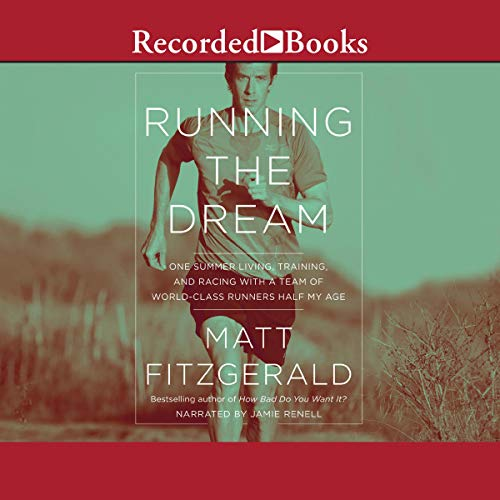 Running the Dream: One Summer Living, Training, and Racing with a Team of World-Class Runners Half My Age
