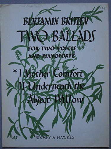 Two Ballads for Two Voices and Pianoforte. i. Mother Comfort. (Words by M. Slater.) ii. Underneath the abject Willow. (Words by W. H. Auden.)