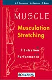 Le Muscle - Musculation, stretching. Être fort et souple à la fois