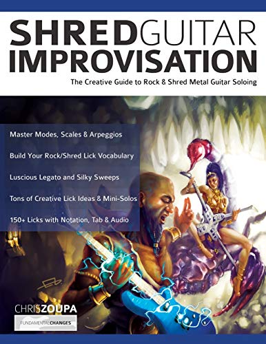 Shred Guitar Improvisation: The Creative Guide to Rock & Shred Metal Guitar...