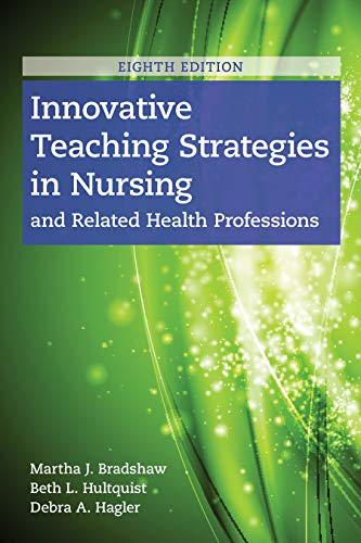 Compare Textbook Prices for Innovative Teaching Strategies in Nursing and Related Health Professions 8 Edition ISBN 9781284170177 by Bradshaw, Martha J.,Hultquist, Beth L.,Hagler, Debra