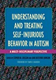 Understanding and Treating Self-Injurious Behavior in Autism: A Multi-Disciplinary Perspective