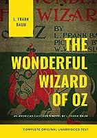 The Wonderful Wizard of Oz (Complete Original Unabridged Text): An American children's novel by L. Frank Baum
