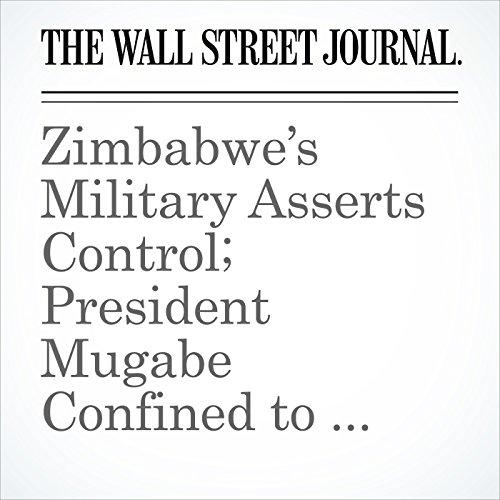 Zimbabwe's Military Asserts Control; President Mugabe Confined to His Home copertina