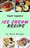 Ice Cream Recipe Book : 50 Delicious of Ice Cream (Ice Cream Recipe Book, Homemade Ice Cream Recipe, Ice Cream Sundae Recipes, Ice Cream Maker Recipes) (Mark Wright Cookbook Series No.3)