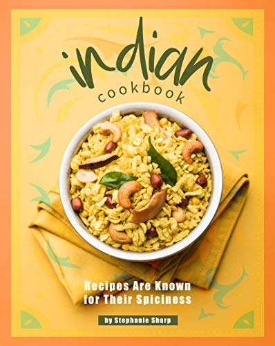 Indian Cookbook: Recipes Are Known for Their Spiciness (English Edition)