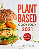 Plant Based Cookbook 2021: Plant Based Cookbook for Beginners with 21 Day Meal Plan: Plant-Based...
