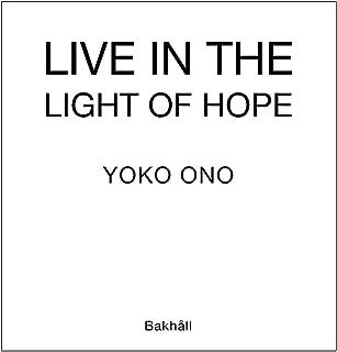Yoko Ono: Live in the Light of Hope