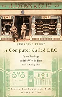 A Computer Called LEO: Lyons Tea Shops and the World's First Office Computer