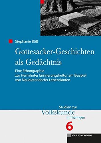 Gottesacker-Geschichten als Gedächtnis: Eine Ethnographie zur Herrnhuter Erinnerungskultur am Beispiel von Neudietendorfer Lebensläufen (Studien zur Volkskunde in Thüringen)