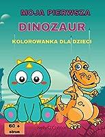 Moja Pierwsza Dinozaur Kolorowanka Dla Dzieci: Niesamowita kolorowanka z dinozauramiCute&FunDla dzieci w wieku 2-8 latWielkie obrazkiOver 60 stron