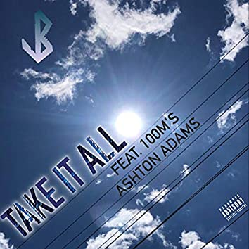 Take It All (feat. 100m's & Ashton Adams)