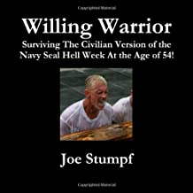 Willing Warrior - Surviving The Civilian Version Of The Navy SEAL Hell Week At The Age Of 54!