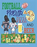 Football, Friends, Pizza and Beer   Tailgate Recipe Book to Write In: Blank Tailgate Recipe Book to Write In   Tailgate Cookbook   Tailgate Recipes