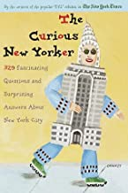 The Curious New Yorker: 329 Fascinating Questions and Surprising Answers about New York City