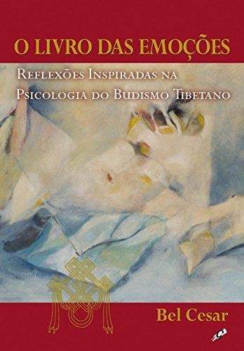 O Livro das Emoções: Reflexões Inspiradas na Psicologia do Budismo Tibetano