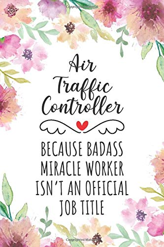 Air Traffic Controller Because Badass Miracle Worker Isn't An Official Job Title: Funny Blank Lined
