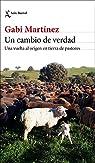 Un cambio de verdad: Una vuelta al origen en tierra de pastores par Martínez