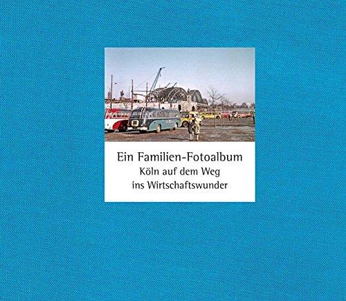 Ein Familien-Fotoalbum: Köln auf dem Weg ins Wirtschaftswunder