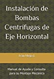 Instalación de Bombas Centrífugas de Eje Horizontal: Manual de Ayuda y Consulta para Supervisores de Montaje Mecánico