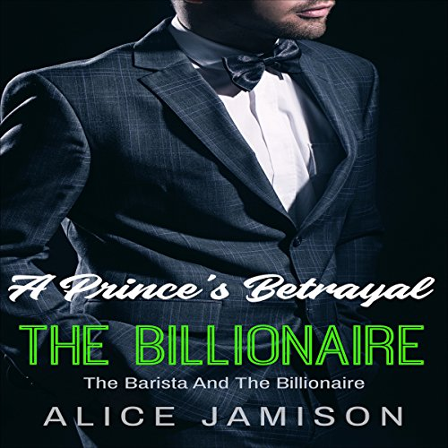 A Prince's Betrayal     The Barista and the Billionaire, Book 2              By:                                                                                                                                 Alice Jamison                               Narrated by:                                                                                                                                 Shawna Crawley                      Length: 1 hr and 4 mins     25 ratings     Overall 4.9