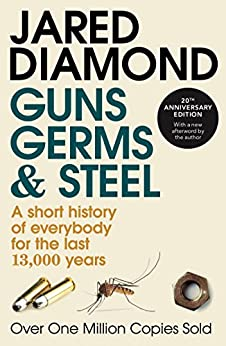 Guns, Germs and Steel: A short history of everybody for the last 13,000 years by [Jared Diamond]
