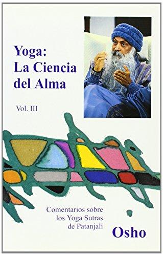 YOGA, LA CIENCIA DEL ALMA Volumen 3: COMENTARIOS SOBRE LOS YOGA SUTRA DE PATANJALI (Osho Gulaab)
