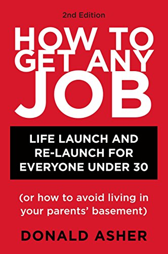 How to Get Any Job, Second Edition: Career Launch and Re-Launch for Everyone Under 30 (or How to Avoid Living in Your Parents Basement) (How to Get Any Job: Career Launch & Re-Launch for)