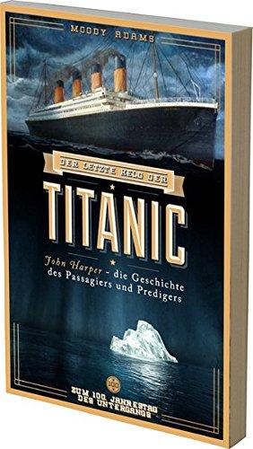 Der letzte Held der Titanic: John Harper - die Geschichte des Passagiers und Predigers