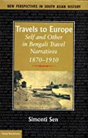 Travels to Europe: Self and Other in Bengali Travel Narratives 1870-1910