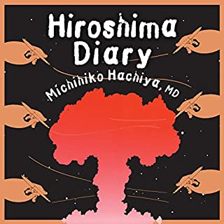Hiroshima Diary     The Journal of a Japanese Physician, August 6-September 30, 1945              By:                                                                                                                                 Michihiko Hachiya MD                               Narrated by:                                                                                                                                 Robertson Dean                      Length: 8 hrs and 53 mins     13 ratings     Overall 4.8