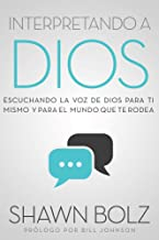 Interpretando a Dios: Escuchando a Dios Para Ti Mismo & Para el Mundo Que Te Rodea (Spanish Edition)