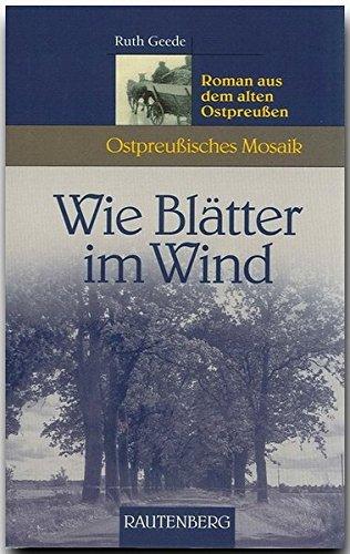 Wie Blätter im Wind. Roman aus dem alten Ostpreußen (Ostpreußisches Mosaik) (Rautenberg - Erzählungen/Anthologien)