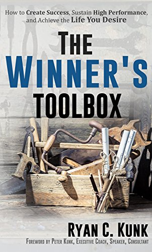 The Winner's Toolbox: How to Create Success, Sustain High Performance and Achieve the Life You Desire (English Edition)