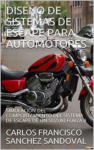DISEÑO DE SISTEMAS DE ESCAPE PARA AUTOMOTORES: SIMULACIÓN DEL COMPORTAMIENTO DEL SISTEMA DE ESCAPE DE UN SUZUKI FORZA II