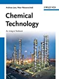 Chemical Technology: An Integral Textbook - Andreas Jess