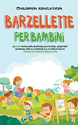 Barzellette per Bambini : Le 500 migliori barzellette del 2021 per stimolare la mente e la creatività: + bonus giochi educativi
