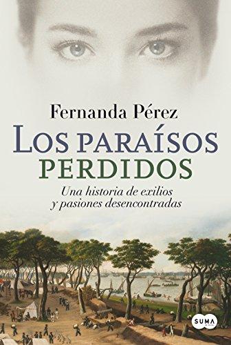Los paraísos perdidos: Una historia de exilios y pasiones desencontradas (Spanish Edition)