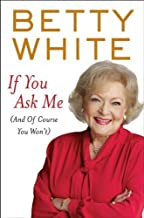 If You Ask Me: (And Of Course You Won't) (Thorndike Press Large Print Nonfiction Series) (Hardcover) by Betty White (Author)