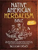 Native American Herbalism Bible: 7 In 1: The Only Guide You'll Ever Need On How To Purify Your Spirit, Boost Wellness And Quality Of Life By Discovering ... Of Native Herbal Remedies (English Edition)
