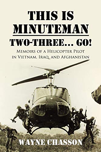 This is Minuteman: Two-Three... Go!: Memoirs of a Helicopter Pilot in Vietnam, Iraq, and Afghanistan