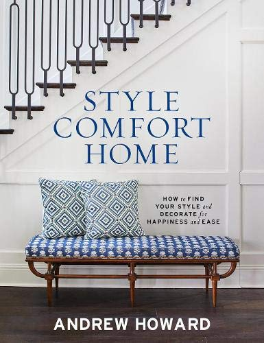 Compare Textbook Prices for Style Comfort Home: How to Find Your Style and Decorate for Happiness and Ease  ISBN 9781419752766 by Howard, Andrew