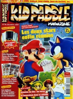 KID PADDLE MAGAZINE [No 46] du 01/12/2007 - LES 2 STARS ENFIN REUNIES - MARIO ET SONIC INVASION DE HITS - LES HEROS SE BOUSCULENT DANS TA CONSOLE ZELDA HOURGLASS AVATAR MARIO GALAXY LEGO STAR WARS DBZ TENKAICHI 3 KID PADDLE NELSON CUBITUS GAME OVER PARKER ET BADGER LA PES LEAGUE