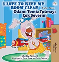 I Love to Keep My Room Clean (English Turkish Bilingual Children's Book) (English Turkish Bilingual Collection)
