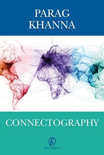Connectography: Le mappe del futuro ordine mondiale by Parag Khanna