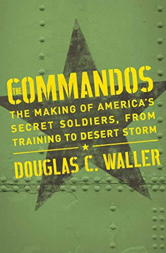 The Commandos: The Making of America's Secret Soldiers, from Training to Desert Storm