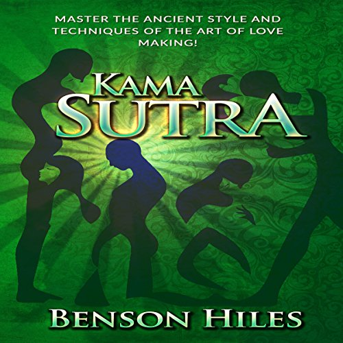 Kama Sutra: Master the Ancient Style and Techniques of the Art of Love Making! audiobook cover art