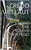 L'UOMO CHE VOLEVO SIATE FELICI (Italian Edition)