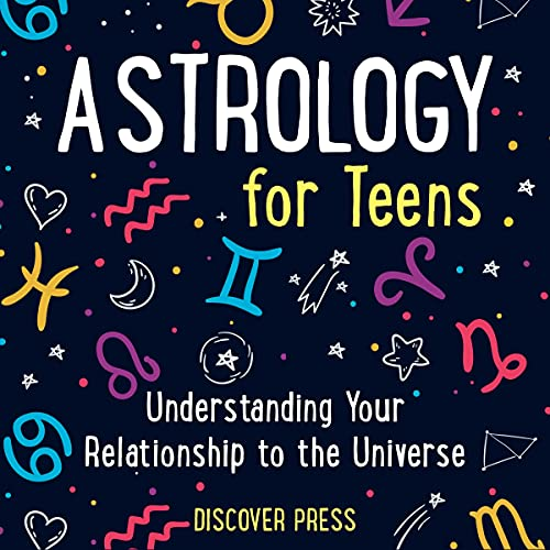 Astrology for Teens: Understanding Your Relationship to the Universe