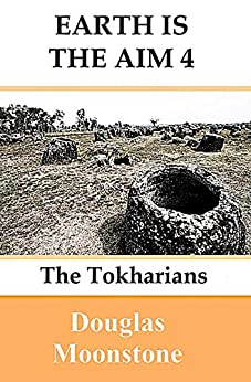 [Douglas Moonstone]のEarth is the aim 4: The Tokharians (English Edition)
